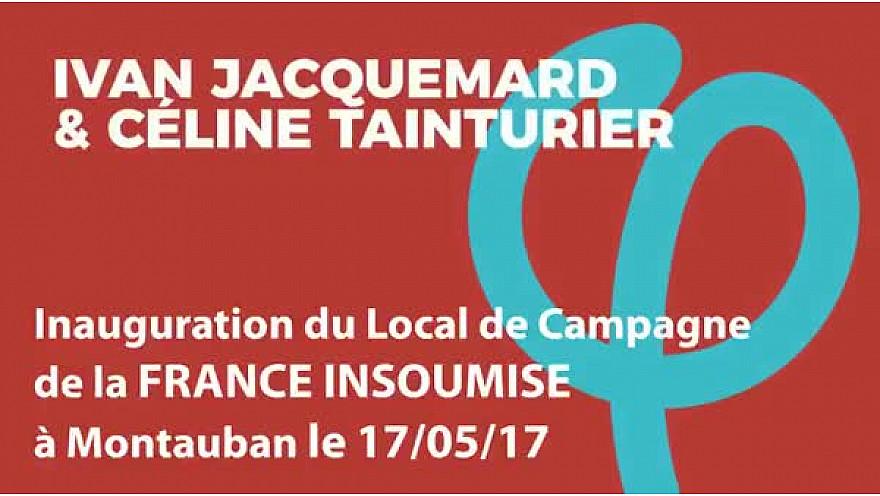 Législatives 2017: Inauguration du local de campagne de la FRANCE INSOUMISE du Tarn-et-Garonne